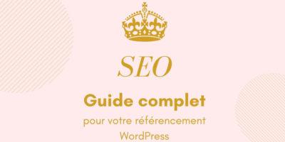 Guide complet pour optimiser votre référencement sous WordPress
