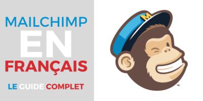 MailChimp en Français, le Guide Complet